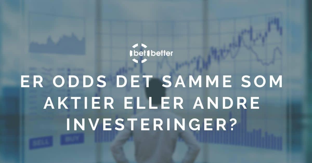 Er odds det samme som aktier eller andre investeringer