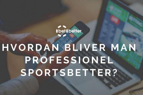 Hvordan bliver man professionel sportsbetter